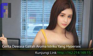 Cerita-Dewasa-Gairah-Aroma-Istriku-Yang-Hypersex